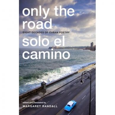Only the Road/Solo el camino: An Anthology of Cuban Poetry