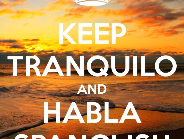 Keep tranquilo, and habla spanglish