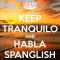 Keep tranquilo, and habla spanglish